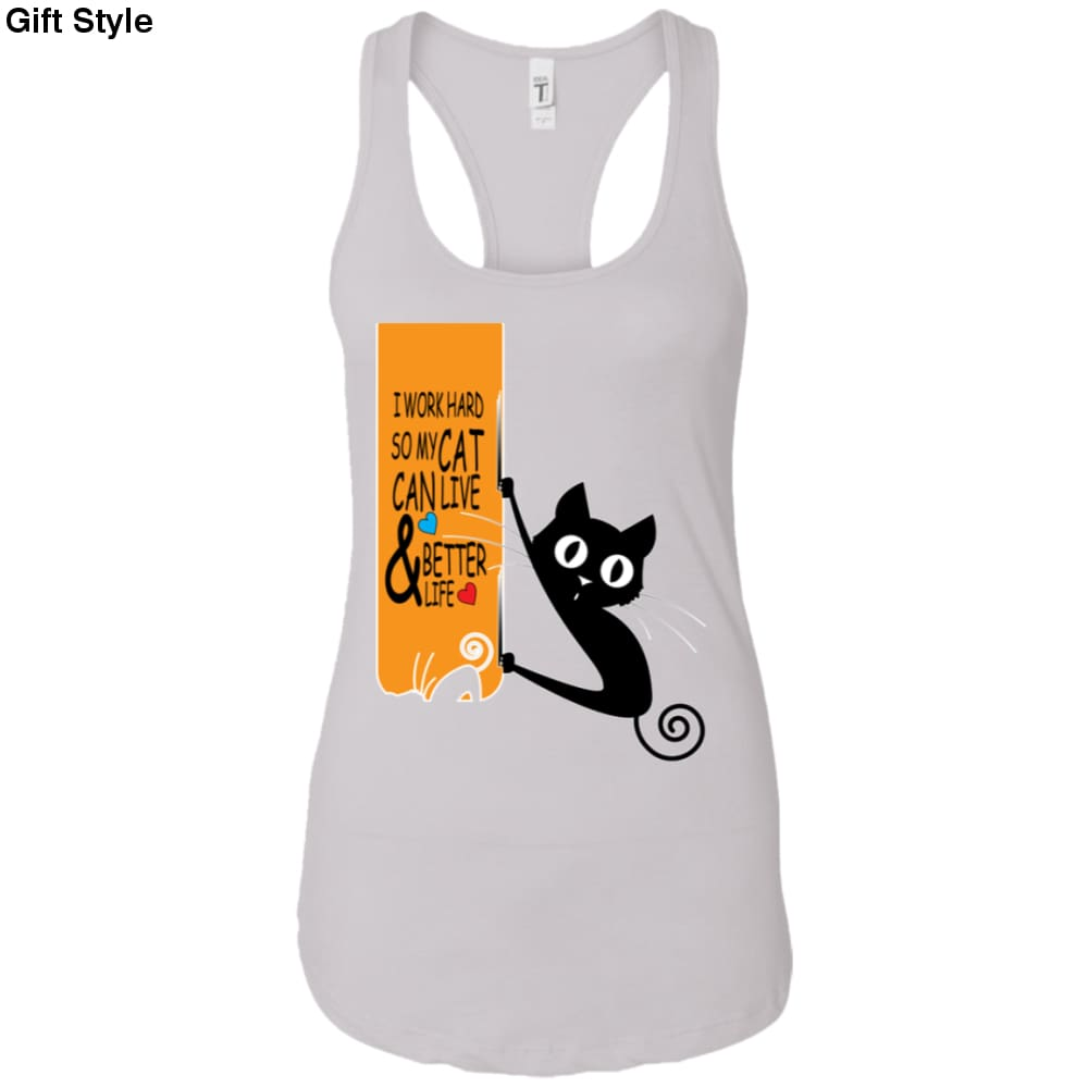 I Work Hard So My Cat Can Live And Better Life Shirt - NL1533 Next Level Ladies Ideal Racerback Tank / White / X-Small - Apparel