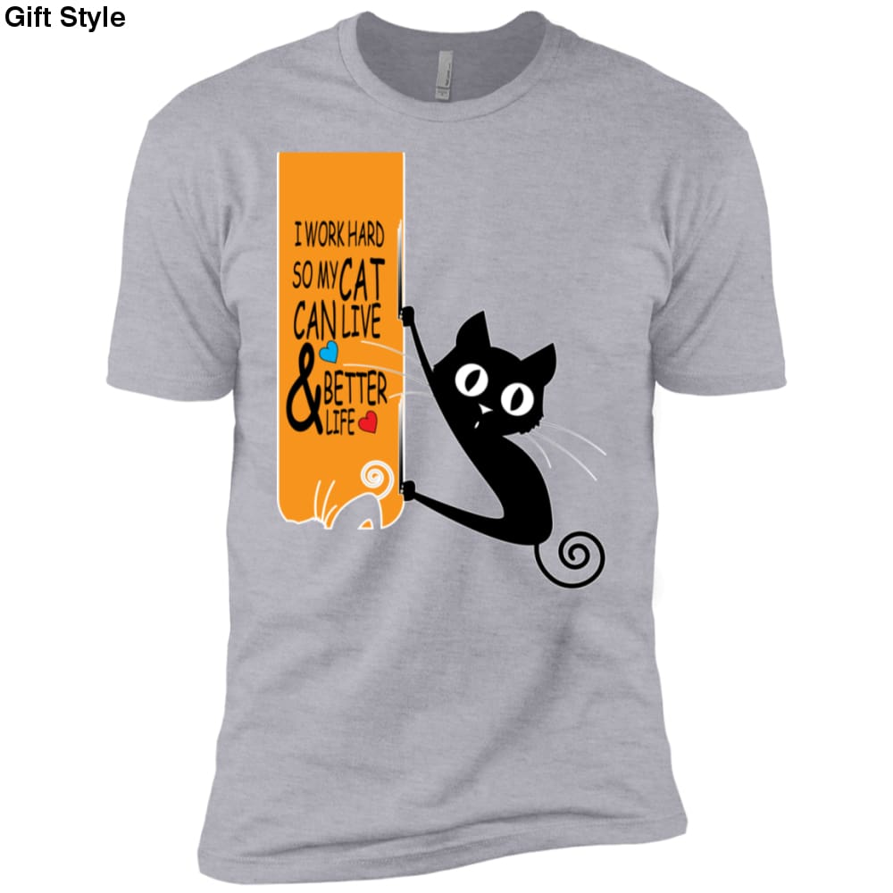I Work Hard So My Cat Can Live And Better Life Shirt - NL3600 Next Level Premium Short Sleeve T-Shirt / Heather Grey / X-Small - Apparel