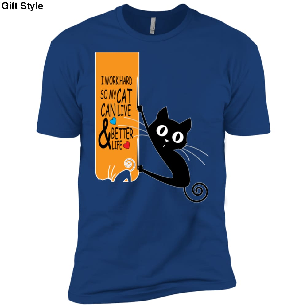 I Work Hard So My Cat Can Live And Better Life Shirt - NL3600 Next Level Premium Short Sleeve T-Shirt / Royal / X-Small - Apparel
