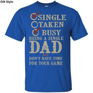 Single Taken Busy Being A Single Dad An Dont Have Time For Your Game Shirt - G200 Gildan Ultra Cotton T-Shirt / Royal / S - Apparel