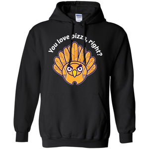 You Love Pizza Right? Thanksgiving Men T-shirt