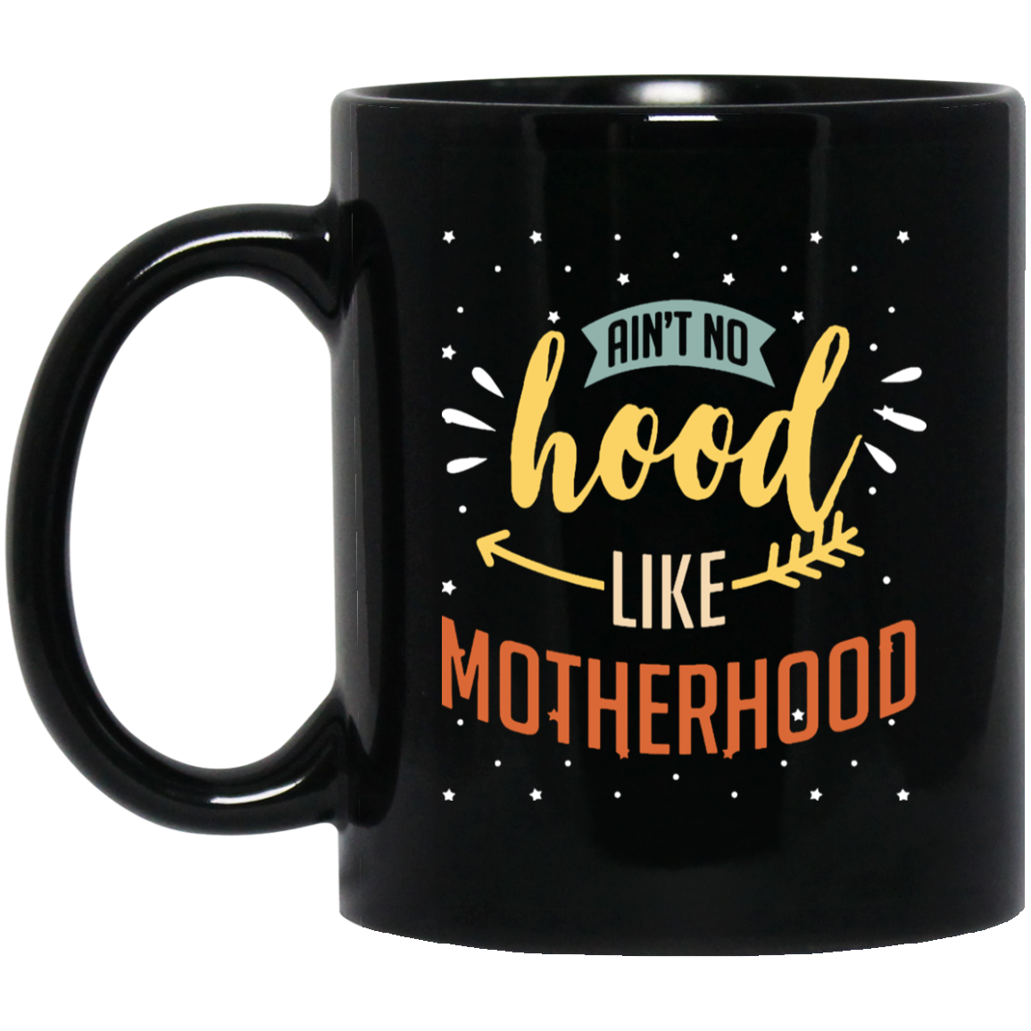 Ain't No Hood Like Motherhood Coffee Mug, Tea Mug