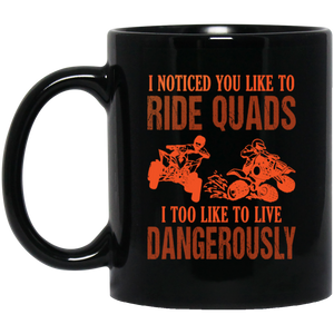 I Noticed You Like to Ride Quads I Too Live Coffee Mug, Tea Mug