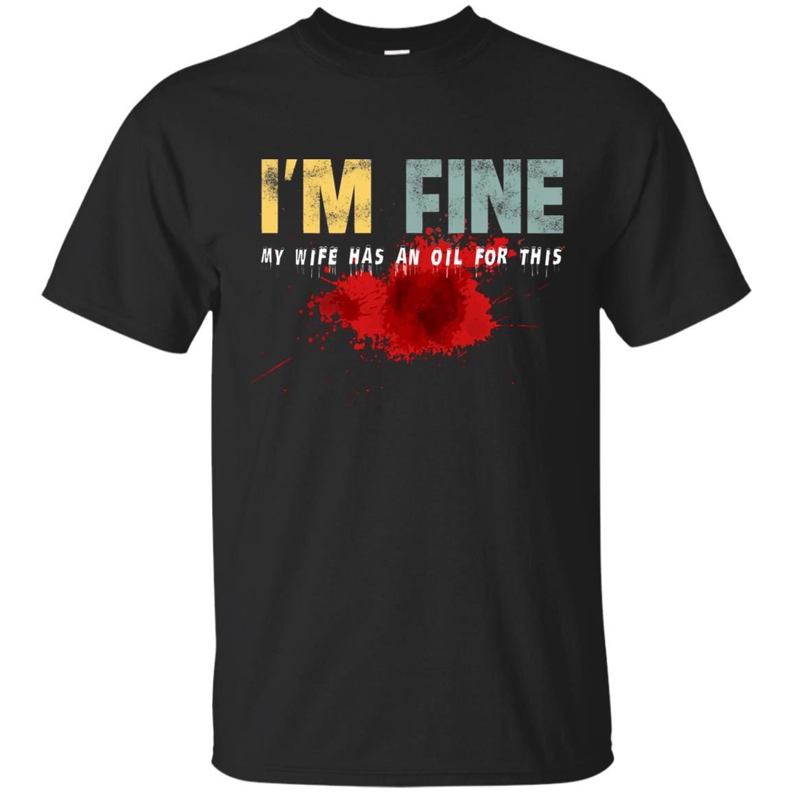 I'm Fine My Wife Has An Oil For This Men T-shirt