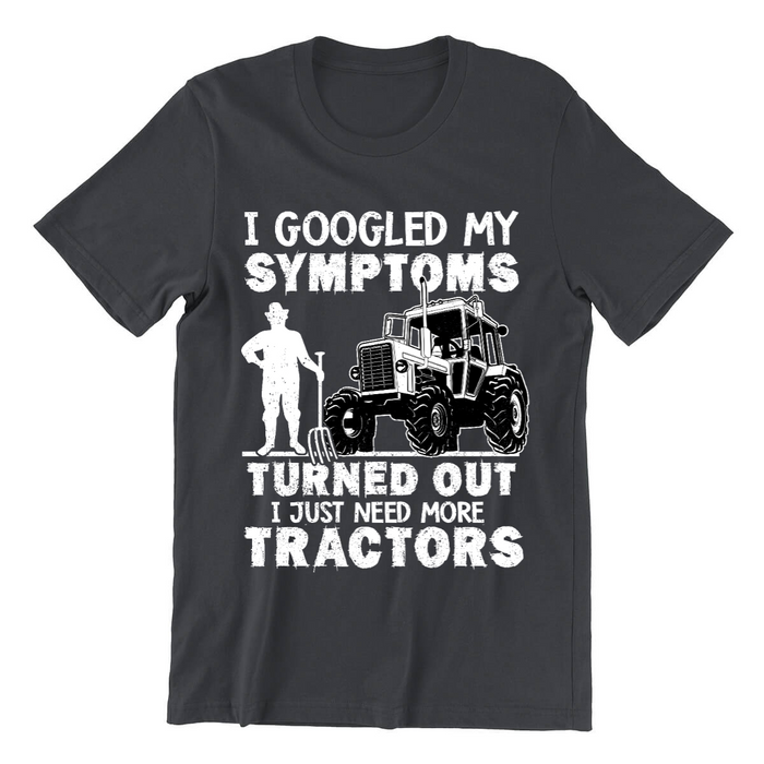 I Googled My Symptoms Turned Out I Just Need More Tractors Dark Customized Shirt