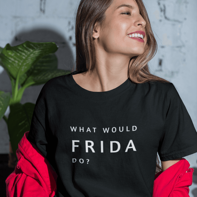 What Would Frida Do? - TShirt