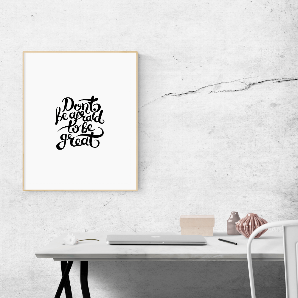 Don't Be Afraid To Be Great Wall Art Print
