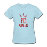 His Queen Custom Women's T-Shirt - powder blue