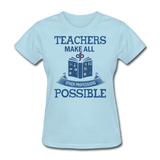 Teachers Make All Possible Women's Custom T-Shirt - powder blue