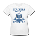 Teachers Make All Possible Women's Custom T-Shirt - white