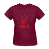 His Queen Custom Women's T-Shirt - burgundy