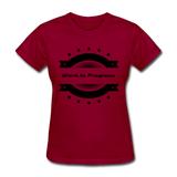 Work In Progress, I Am Women's Custom T-Shirts - dark red