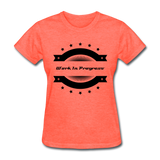 Work In Progress, I Am Women's Custom T-Shirts - heather coral