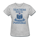Teachers Make All Possible Women's Custom T-Shirt - heather gray