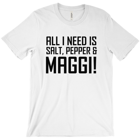 All I Need is Maggi Unisex T-shirt