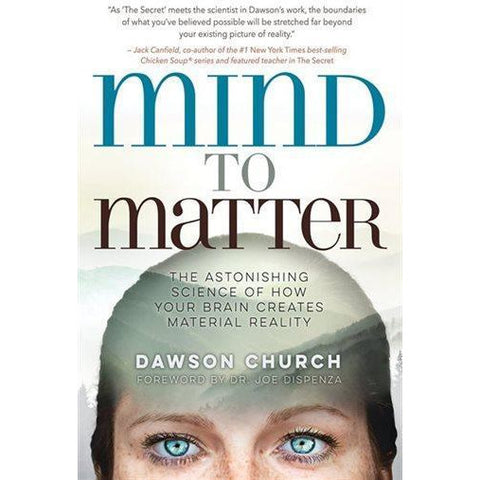 Mind To Matter: The Astonishing Science of how Your Brain Creates Material Reality - alter8.com