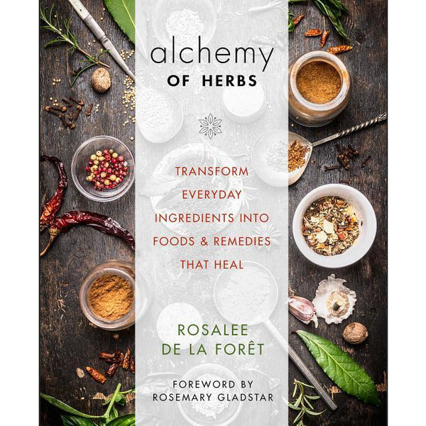 Alchemy of Herbs: Transform Everyday Ingredients into Foods & Remedies that Heal