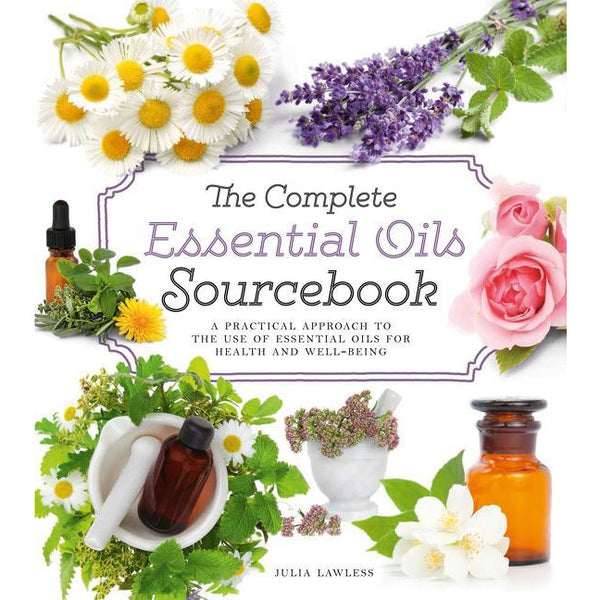 The Complete Essential Oils Sourcebook: A Practical Approach to the Use of Essential Oils for Health and Well-Being - alter8.com
