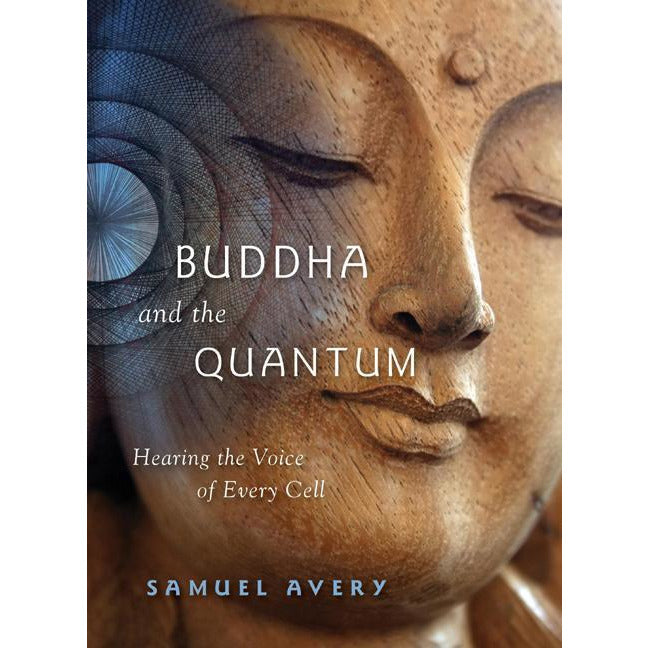 Buddha and the Quantum: Hearing the Voice of Every Cell - alter8.com
