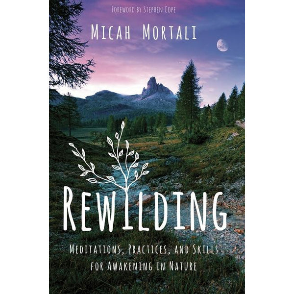Rewilding: Meditations, Practices, and Skills for Awakening in Nature - alter8.com