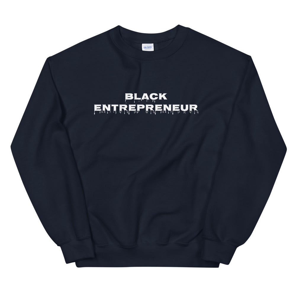 Black Entrepreneur Drip Sweatshirt - Black Entrepreneur Clothing