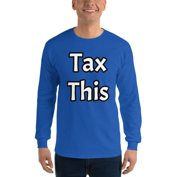Tax This - Men's Long Sleeve Shirt