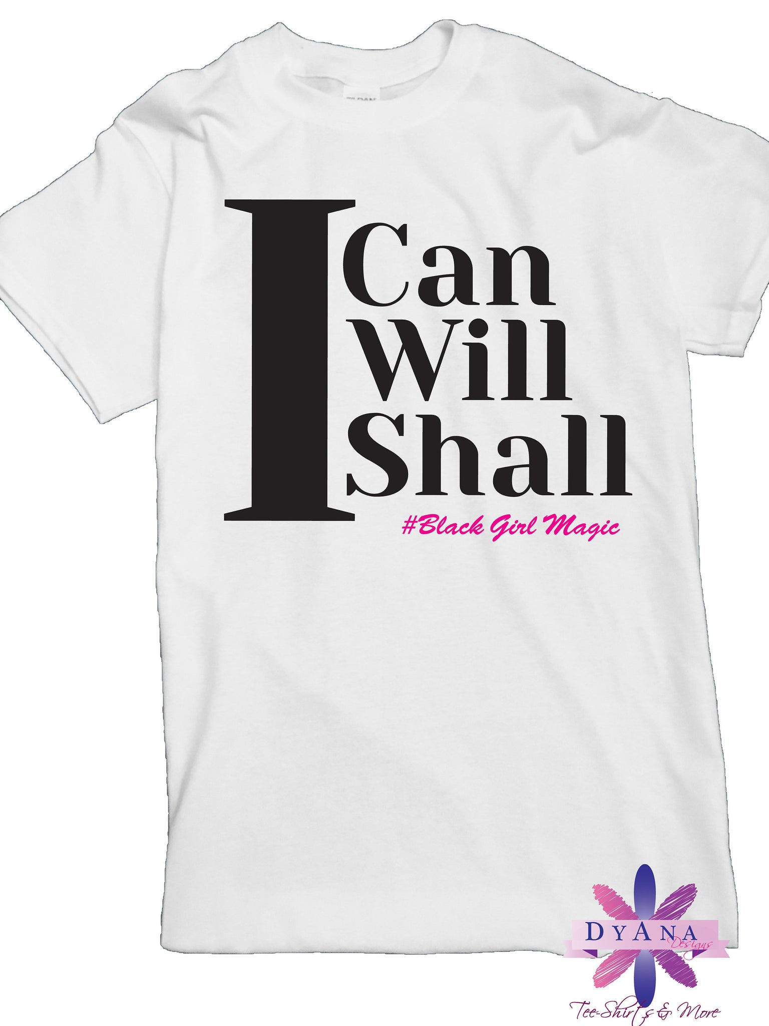 I Can, I Will, I Shall. Woman Shirt. Black Girl Magic. Girl Shirt. Women Empowerment. Mom Shirts. Wife. Gift for Her.