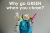 Why go green when you clean?