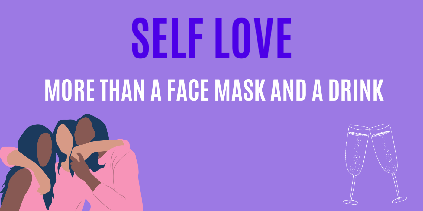 SELF LOVE - MORE THAN A FACE MASK AND A DRINK