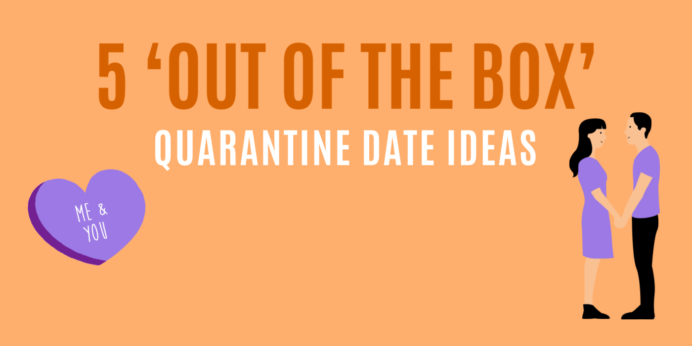 5 'Out Of The Box' Quarantine Date Ideas