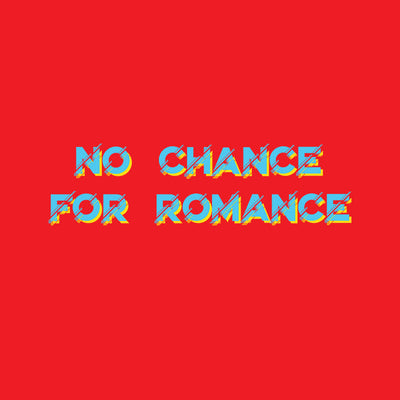 No Chance For Romance