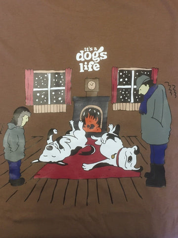 It's a Dog's Life T Shirt Special Offer Fire in chesnut New designs coming soon