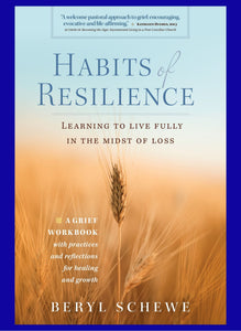 Habits of Resilience - Learning to Live Fully in the Midst of Loss
