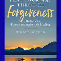 Pray Your Way Through Forgiveness