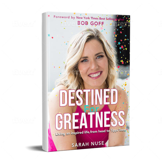 Destined for Greatness: Living an inspired life, from head to Tippi Toes (ws)
