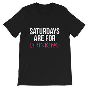 Saturdays Are For DRINKING Unisex T-Shirt