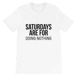Saturdays Are For DOING NOTHING Unisex T-Shirt
