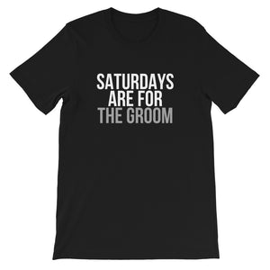 Saturdays Are For THE GROOM Unisex T-Shirt