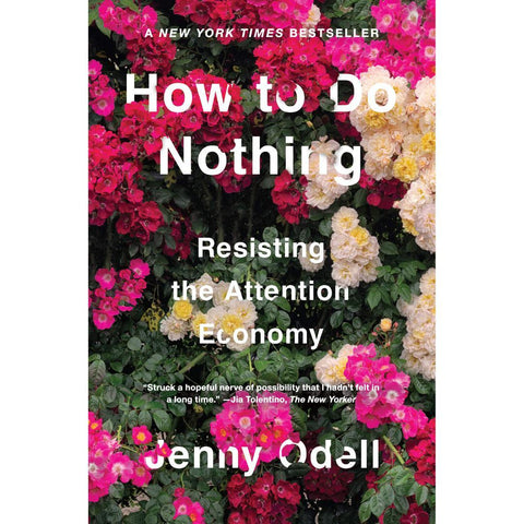 Cover image for How to Do Nothing: Resisting the Attention Economy - the title overlays a photograph of flowers