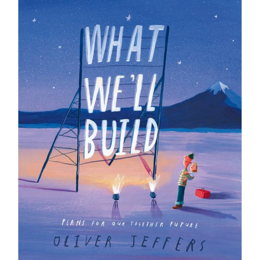What We'll Build: Plans for Our Together Future-Oliver Jeffers-Crying Out Loud