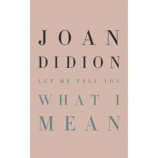 Let Me Tell You What I Mean-Joan Didion-Crying Out Loud