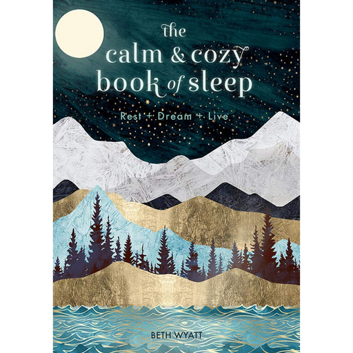 The Calm And Cozy Book Of Sleep: Rest + Dream + Live-Beth Wyatt-Crying Out Loud