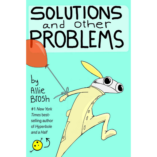 Solutions and Other Problems-Allie Brosh-Crying Out Loud