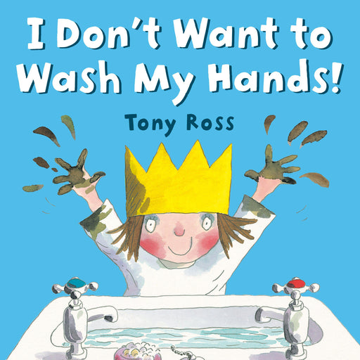 I Don't Want to Wash My Hands!-Tony Ross-Paperback / softback Trade paperback (US)-Crying Out Loud