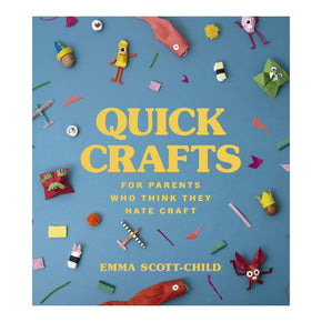 Quick Crafts for Parents Who Think They Hate Craft-Emma Scott-Child-Hardback-Crying Out Loud