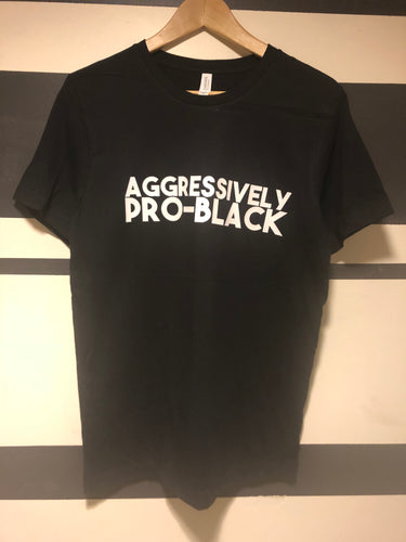 Aggressively Pro-Black Adults Shirt