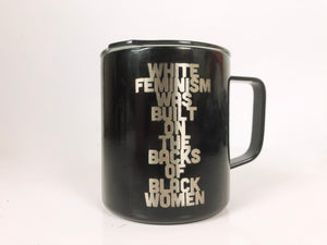 White Feminism Was Built On The Backs Of Black Women 14 oz Townie Mug