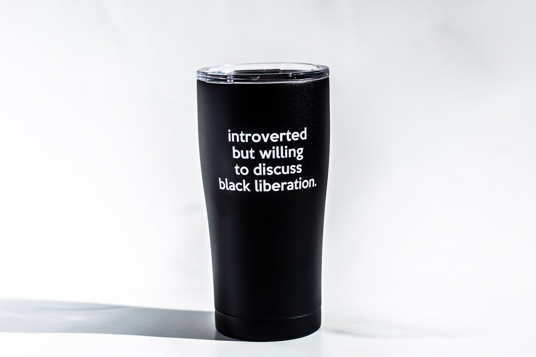 Introverted but willing to discuss black liberation 20 oz Tumbler