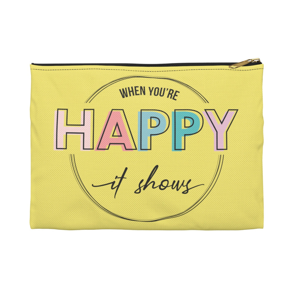 When You're Happy It Shows Accessory Pouch