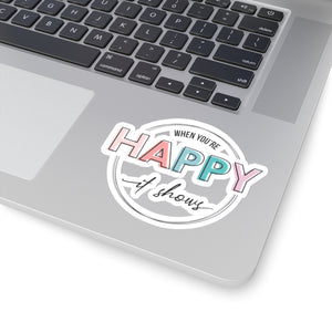 When You're Happy It Shows Kiss-Cut Stickers